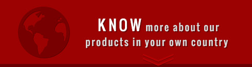 KNOW more about our products in your own country